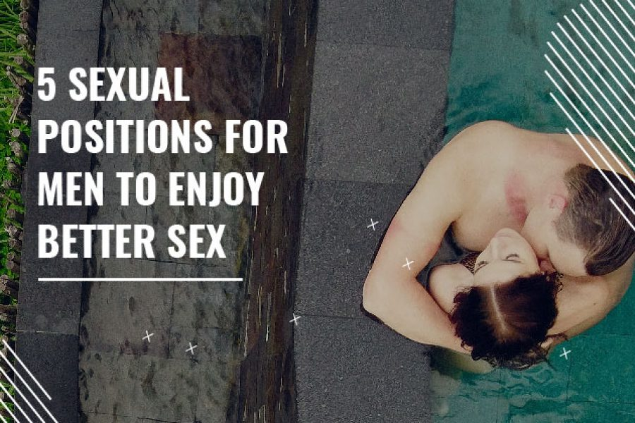sexual pisitions for men to enjoy better sex